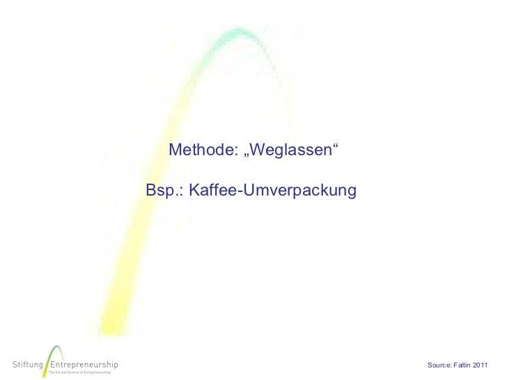 """Methode: """"Weglassen""""Bsp.: Kaffee-Umverpackung                            Source: Faltin 2011"""