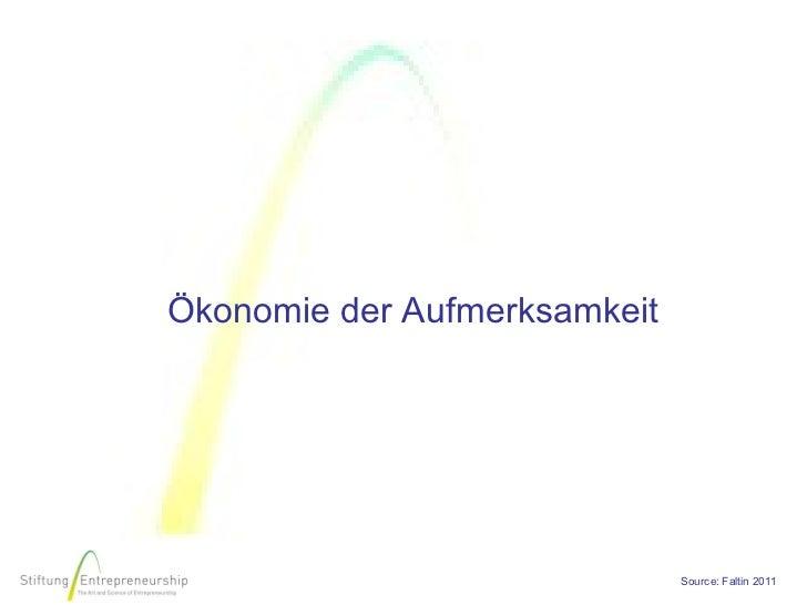 Ökonomie der Aufmerksamkeit                              Source: Faltin 2011