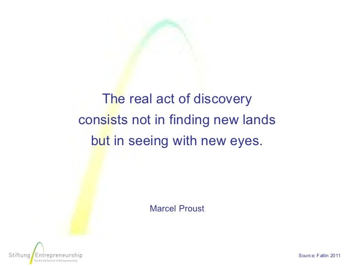 The real act of discoveryconsists not in finding new lands  but in seeing with new eyes.           Marcel Proust          ...