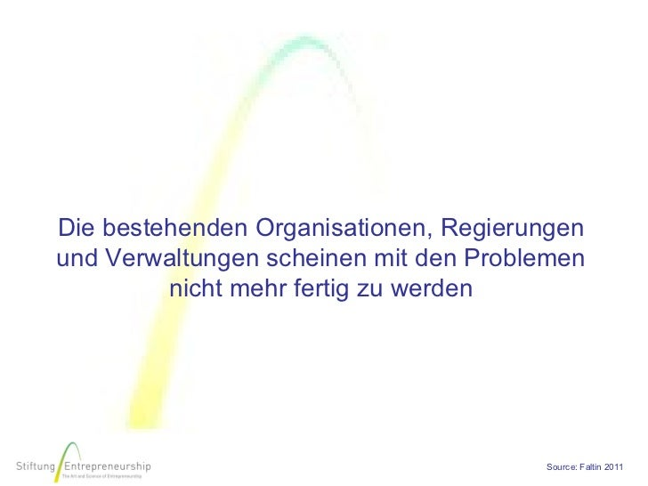 Die bestehenden Organisationen, Regierungenund Verwaltungen scheinen mit den Problemen         nicht mehr fertig zu werden...