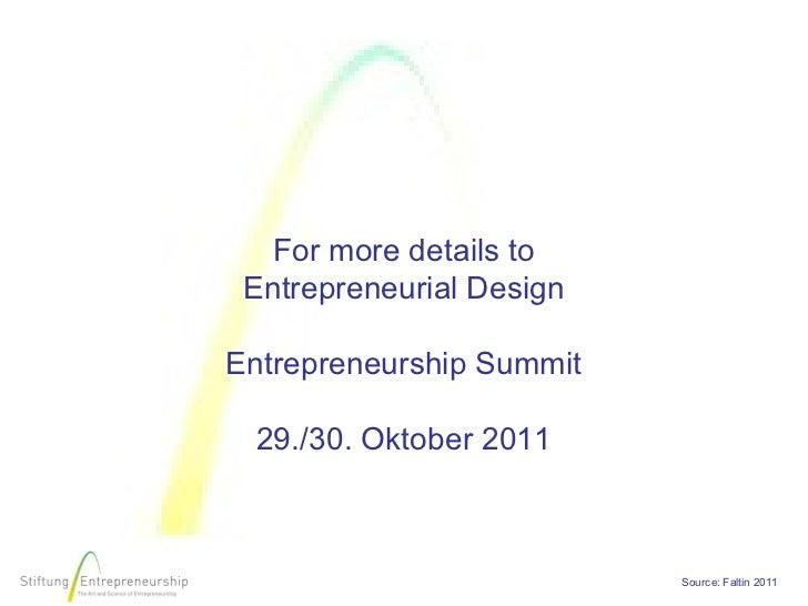 For more details to Entrepreneurial DesignEntrepreneurship Summit 29./30. Oktober 2011                          Source: Fa...
