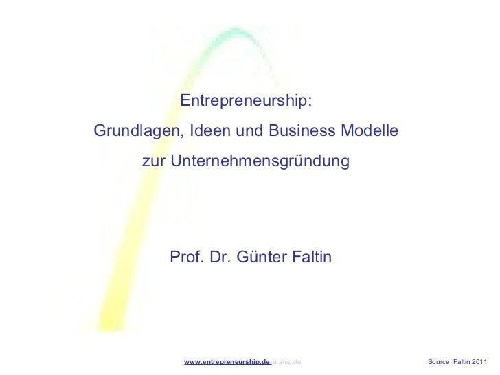 Entrepreneurship:Grundlagen, Ideen und Business Modelle      zur Unternehmensgründung         Prof. Dr. Günter Faltin     ...