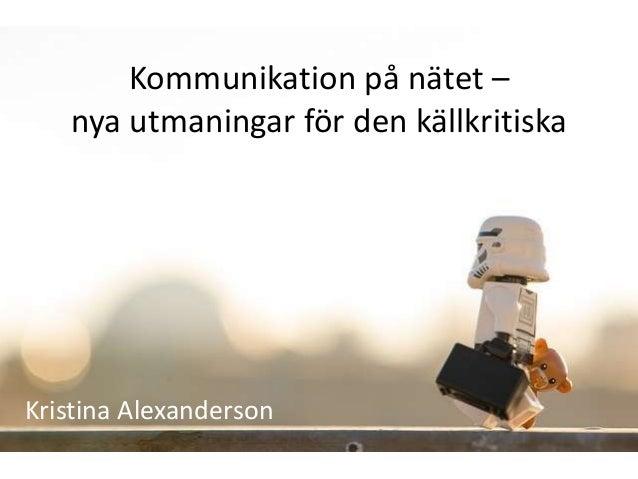 Kommunikation på nätet –   nya utmaningar för den källkritiskaKristina Alexanderson