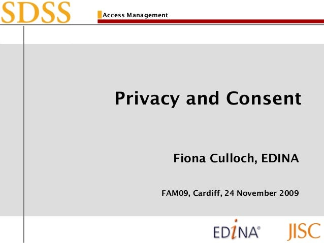 Access Management Privacy and Consent Fiona Culloch, EDINA FAM09, Cardiff, 24 November 2009