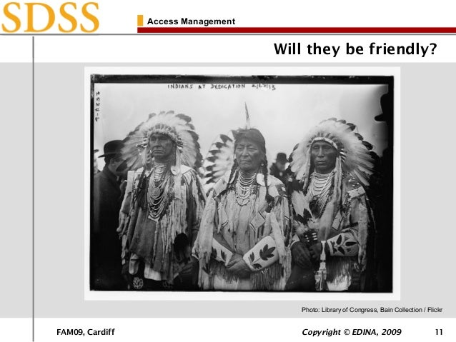 FAM09, Cardiff Copyright © EDINA, 2009 11 Access Management Will they be friendly? Photo: Library of Congress, Bain Collec...