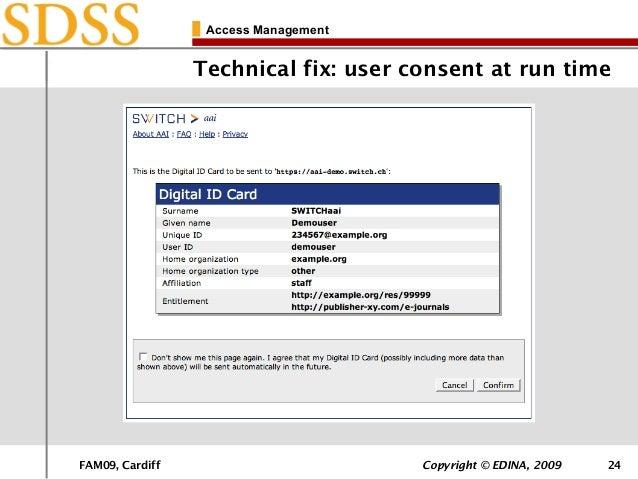 FAM09, Cardiff Copyright © EDINA, 2009 24 Access Management Technical fix: user consent at run time