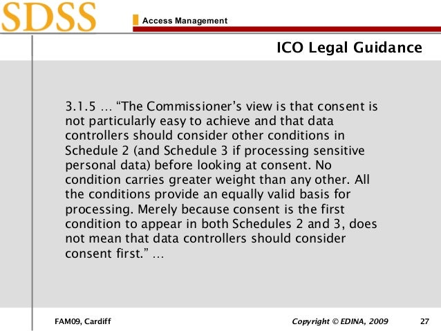 """FAM09, Cardiff Copyright © EDINA, 2009 27 Access Management ICO Legal Guidance 3.1.5 … """"The Commissioner's view is that co..."""