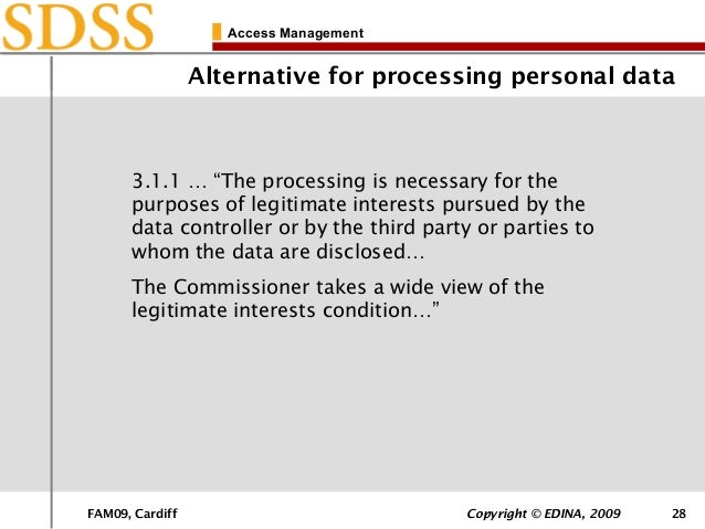 """FAM09, Cardiff Copyright © EDINA, 2009 28 Access Management Alternative for processing personal data 3.1.1 … """"The processi..."""