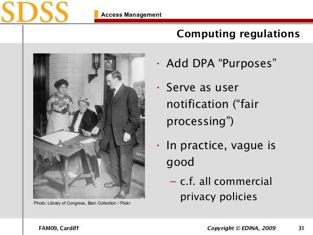 "FAM09, Cardiff Copyright © EDINA, 2009 31 Access Management Computing regulations • Add DPA ""Purposes"" • Serve as user not..."
