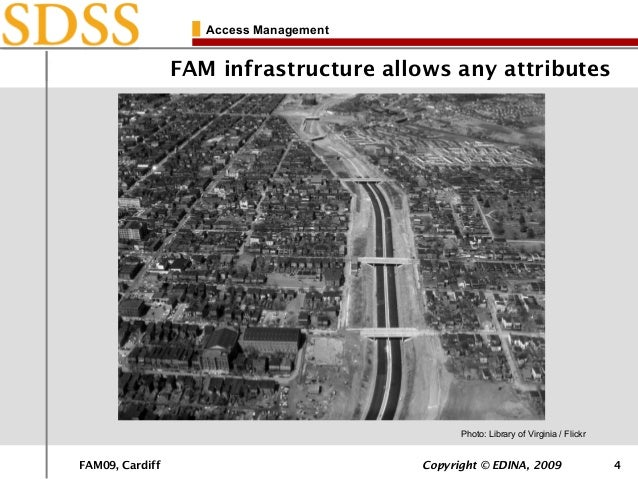 FAM09, Cardiff Copyright © EDINA, 2009 4 Access Management FAM infrastructure allows any attributes Photo: Library of Virg...