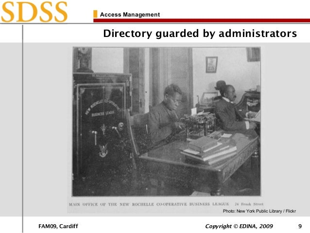 FAM09, Cardiff Copyright © EDINA, 2009 9 Access Management Directory guarded by administrators Photo: New York Public Libr...