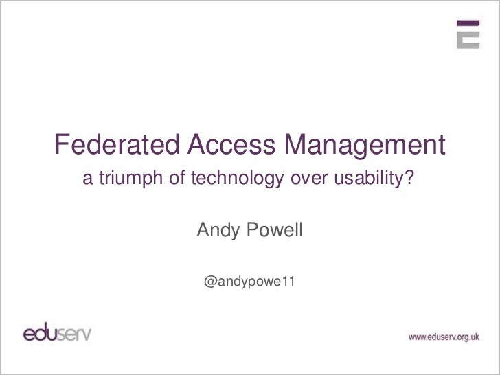 Federated Access Management a triumph of technology over usability?              Andy Powell               @andypowe11
