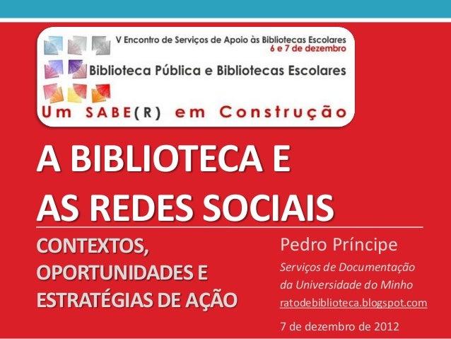 A BIBLIOTECA EAS REDES SOCIAISCONTEXTOS,            Pedro Príncipe                      Serviços de DocumentaçãoOPORTUNIDA...