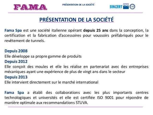 PRÉSENTATION DE LA SOCIÉTÉ PRÉSENTATION DE LA SOCIÉTÉ Fama Spa est une société italienne opérant depuis 25 ans dans la con...