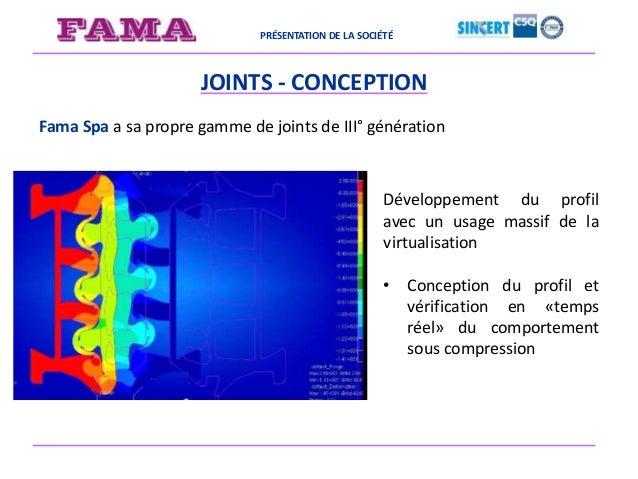 PRÉSENTATION DE LA SOCIÉTÉ JOINTS - CONCEPTION Fama Spa a sa propre gamme de joints de III° génération Développement du pr...