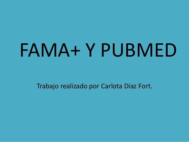 FAMA+ Y PUBMED Trabajo realizado por Carlota Díaz Fort.