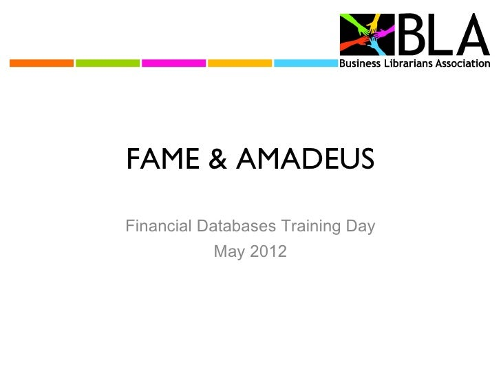 FAME & AMADEUSFinancial Databases Training Day           May 2012