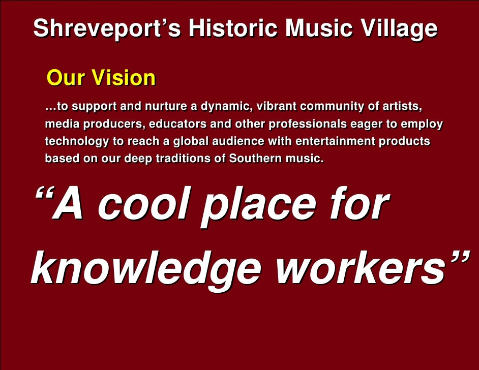 Shreveport's Historic Music Village  Our Vision …to support and nurture a dynamic, vibrant community of artists, media pro...