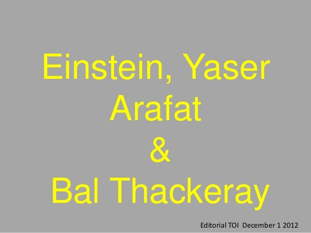 Einstein, Yaser    Arafat       &Bal Thackeray          Editorial TOI December 1 2012