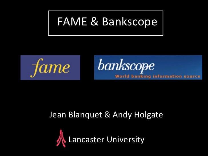 FAME & Bankscope Jean Blanquet & Andy Holgate Lancaster University