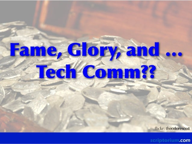 Fame,  Glory,  and  …   Tech  Comm?? flickr: theodorescott