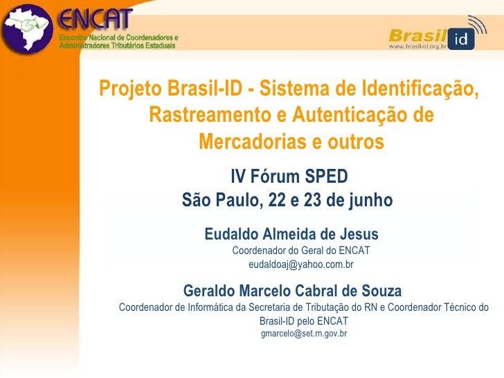 Projeto Brasil-ID - Sistema de Identificação,       Rastreamento e Autenticação de            Mercadorias e outros        ...