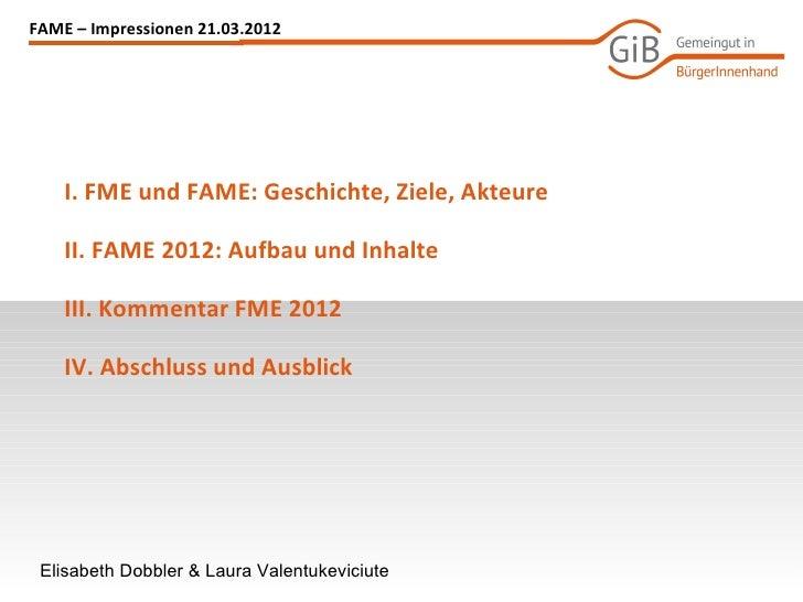 FAME – Impressionen 21.03.2012    I. FME und FAME: Geschichte, Ziele, Akteure    II. FAME 2012: Aufbau und Inhalte    III....