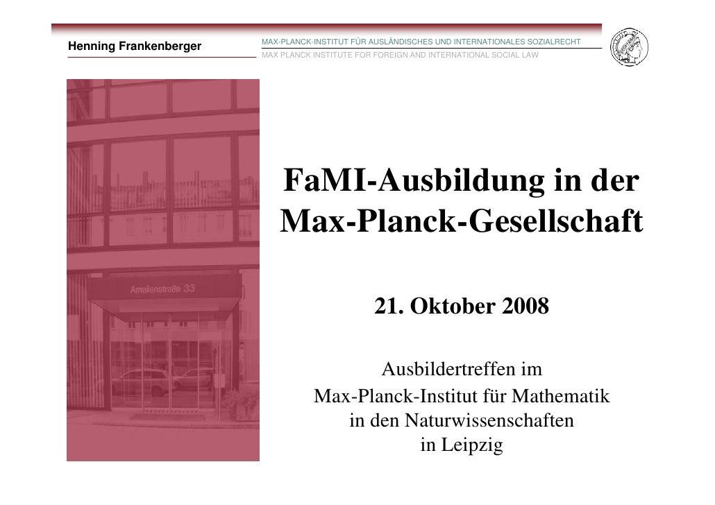 MAX-PLANCK-INSTITUT FÜR AUSLÄNDISCHES UND INTERNATIONALES SOZIALRECHT Henning Frankenberger                         MAX PL...