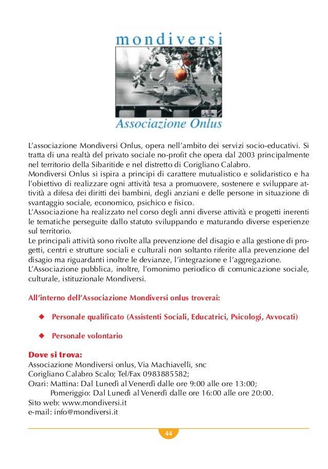 44 L'associazione Mondiversi Onlus, opera nell'ambito dei servizi socio-educativi. Si tratta di una realtà del privato soc...