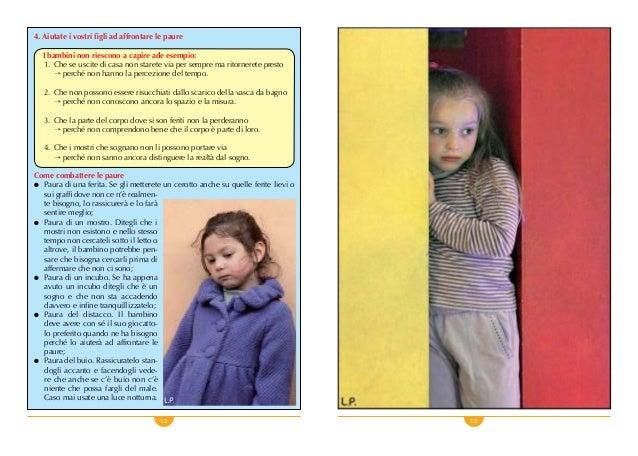 12 13 4. Aiutate i vostri figli ad affrontare le paure I bambini non riescono a capire ade esempio: 1. Che se uscite di c...