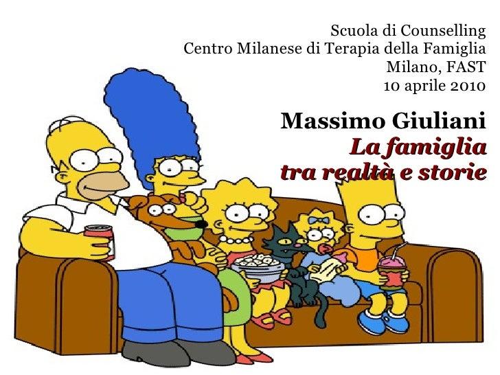 Scuola di Counselling Centro Milanese di Terapia della Famiglia Milano, FAST 10 aprile 2010 Massimo Giuliani La famiglia t...