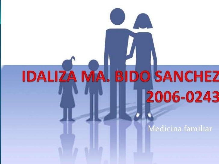 IDALIZA MA. BIDO SANCHEZ2006-0243<br />            Medicina familiar<br />
