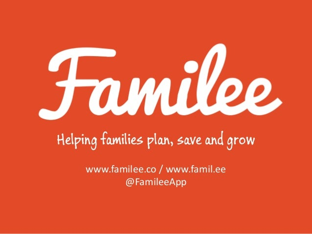Helping families plan, save and grow     www.familee.co / www.famil.ee            @FamileeApp