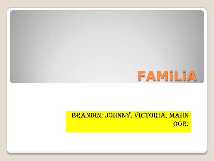 FAMiLiA<br />BRANDIN, JOHNNY, VICTORIA, MAHNOOR.<br />
