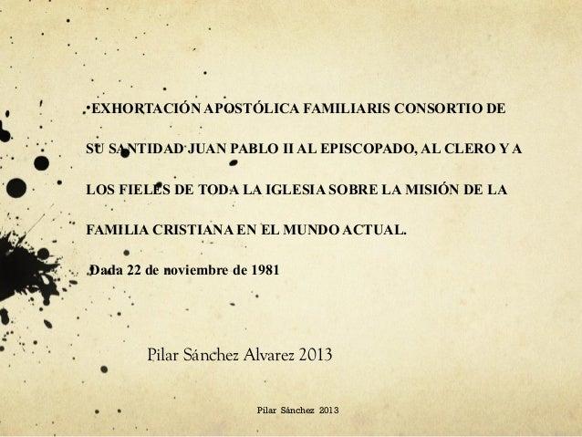 •EXHORTACIÓN APOSTÓLICA FAMILIARIS CONSORTIO DESU SANTIDAD JUAN PABLO II AL EPISCOPADO, AL CLERO Y ALOS FIELES DE TODA LA ...