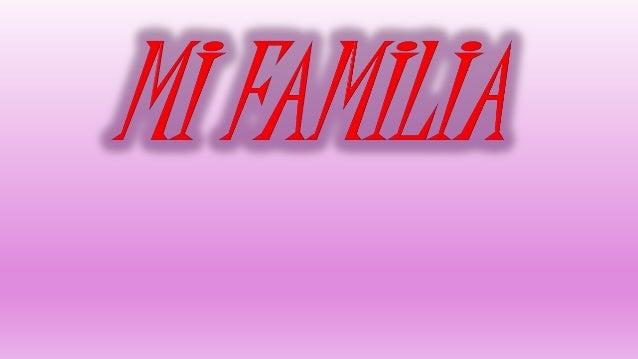 La familia es los grande que se puede tener en esta vida.