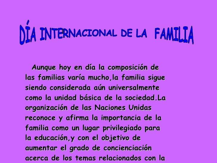 I DÍA INTERNACIONAL DE LA  FAMILIA Aunque hoy en día la composición de las familias varía mucho,la familia sigue siendo co...