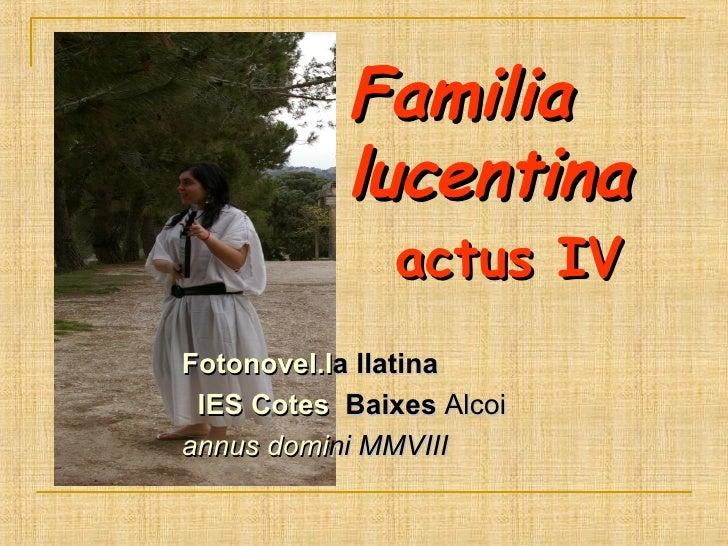 Familia    lucentina     actus IV Fotonovel.l a llatina IES Cotes  Baixes  Alcoi  annus domi ni   MMVIII