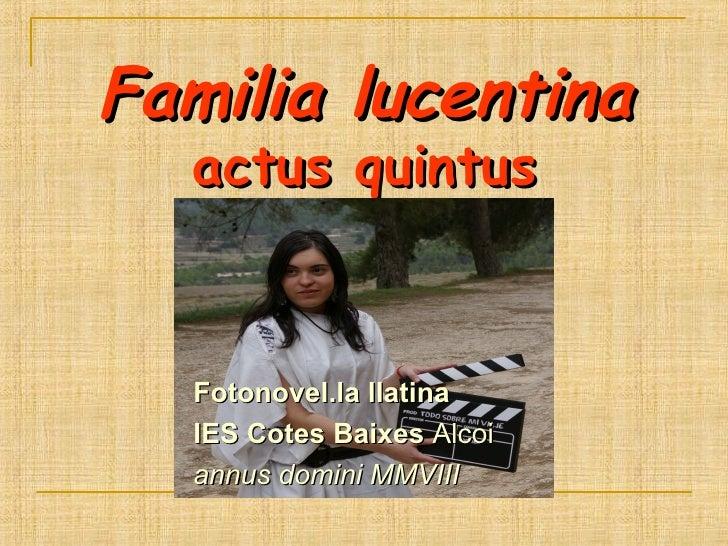 Familia lucentina   actus quintus Fotonovel.la llatina inspirada en el métode LLPSI  de H. Oerberg  IES Cotes Baixes  Alco...
