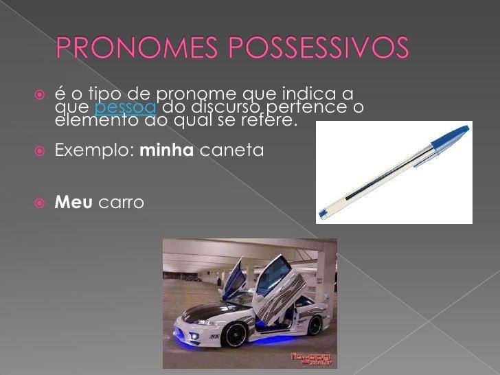 PRONOMES POSSESSIVOS<br /><ul><li>é o tipo de pronome que indica a quepessoado discurso pertence o elemento aoqual se re...