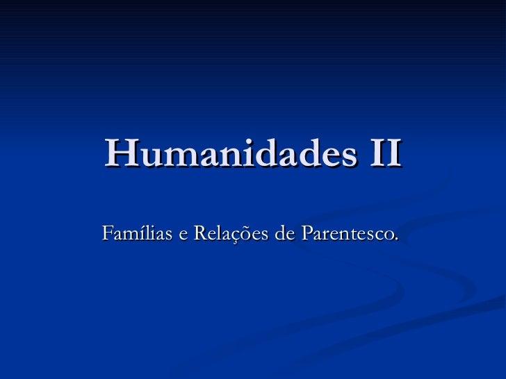 Humanidades II Famílias e Relações de Parentesco.