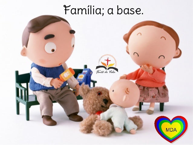 Família; a base.