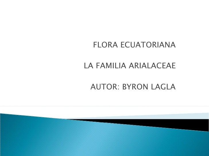 FLORA ECUATORIANALA FAMILIA ARIALACEAE AUTOR: BYRON LAGLA