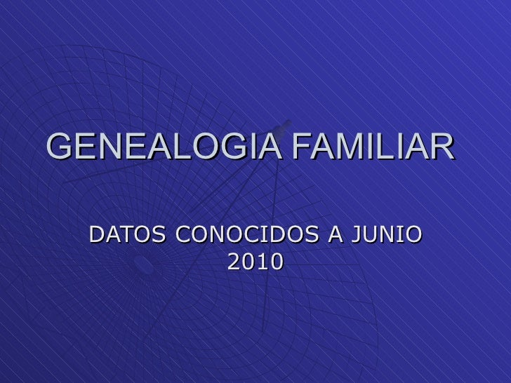 GENEALOGIA FAMILIAR  DATOS CONOCIDOS A JUNIO 2010