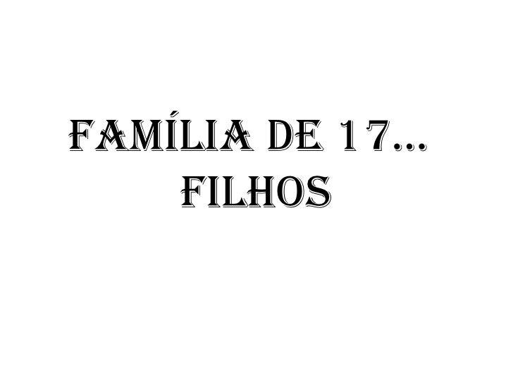 Família de 17… filhos