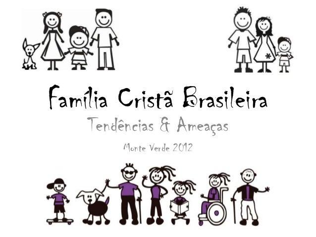 Família Cristã Brasileira Tendências & Ameaças Monte Verde 2012