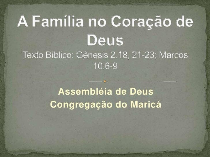 Assembléia de Deus<br />Congregação do Maricá<br />A Família no Coração de DeusTexto Bíblico: Gênesis 2.18, 21-23; Marcos ...