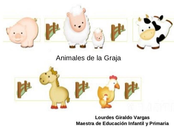 Animales de la Graja                   Lourdes Giraldo Vargas       Maestra de Educación Infantil y Primaria