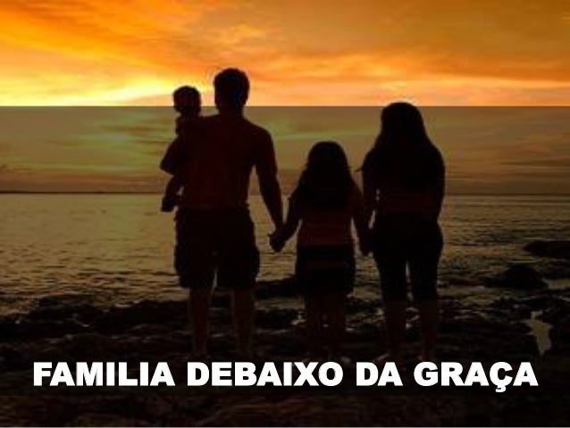 FAMILIA DEBAIXO DA GRAÇA