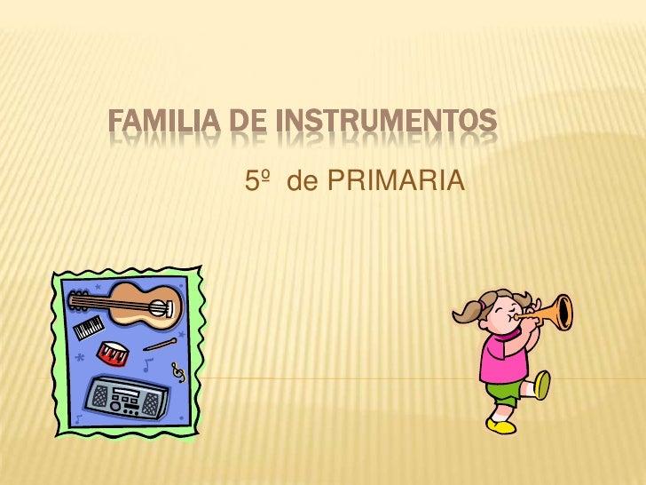 FAMILIA DE INSTRUMENTOS<br />                            5º  de PRIMARIA<br />